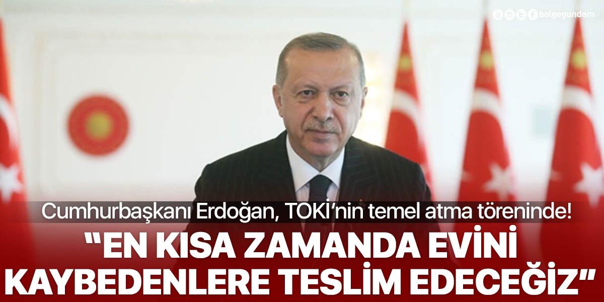 Cumhurbaşkanı Erdoğan, TOKİ'nin temel atma töreninde konuştu: Bu konutlar, dostluğumuzu inşa edecek!