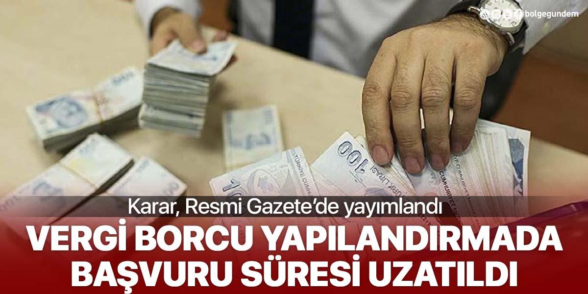 Resmi Gazete'de yayımlandı! Borç yapılandırmasında başvuru süreci ve ilk taksitin ödenme süresi uzadı