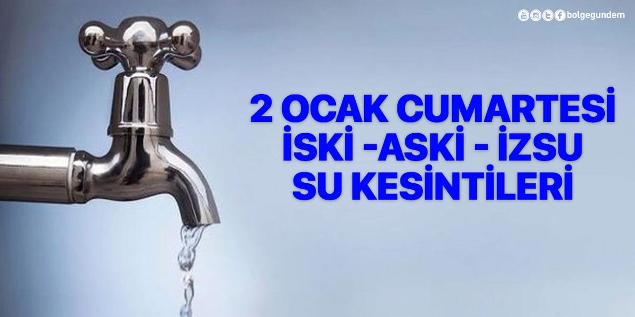2 Ocak Cumartesi su kesintisi | İstanbul, İzmir, Ankara su kesintisi | İSKİ - ASKİ - İZSU -