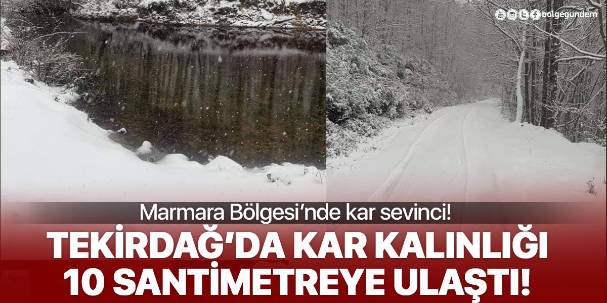 Marmara bölgesinde kar sevinci! Tekirdağ'da kar kalınlığı 10 santimetreye ulaştı