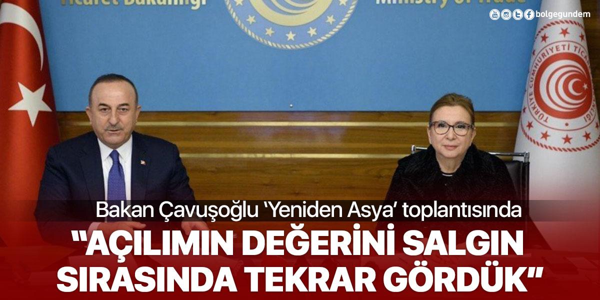 Bakan Çavuşoğlu'ndan 'Yeniden Asya' vurgusu: Değerini salgın sırasında tekrar gördük!