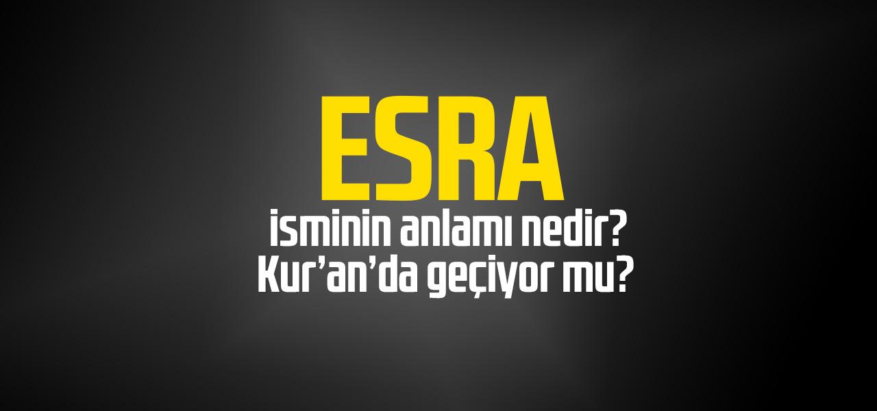 Esra isminin anlamı nedir, Esra ne demektir? Kuranda geçiyor mu?