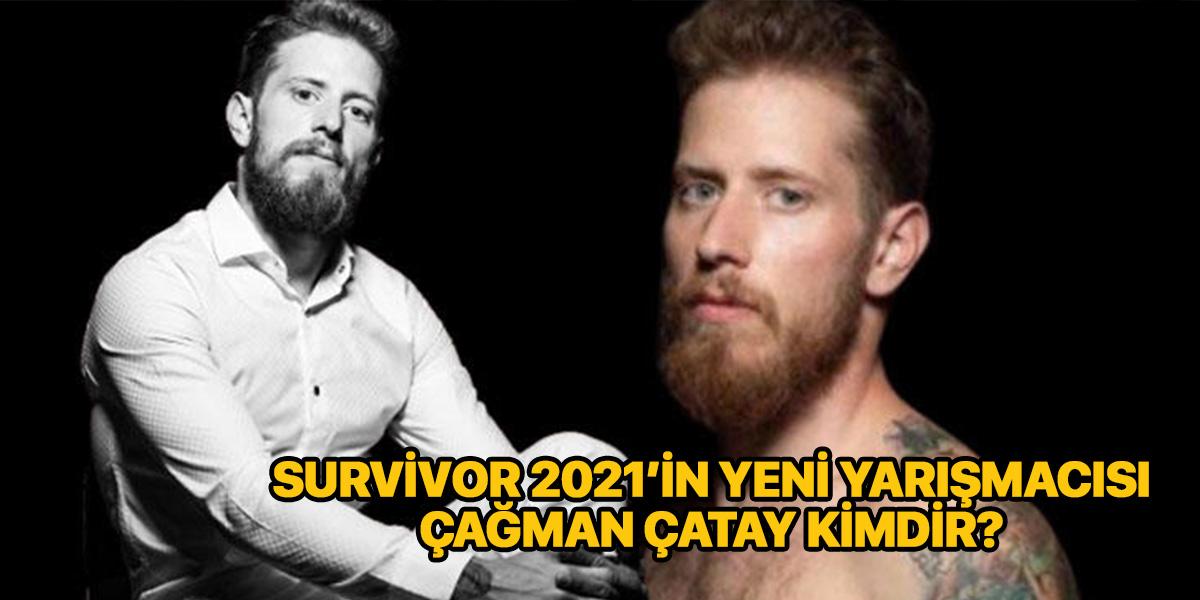 Survivor Çağman kimdir? Nereli? Kaç yaşında? Survivor Çağman Çatay Mesleği ne? Instagram hesabı nedir?