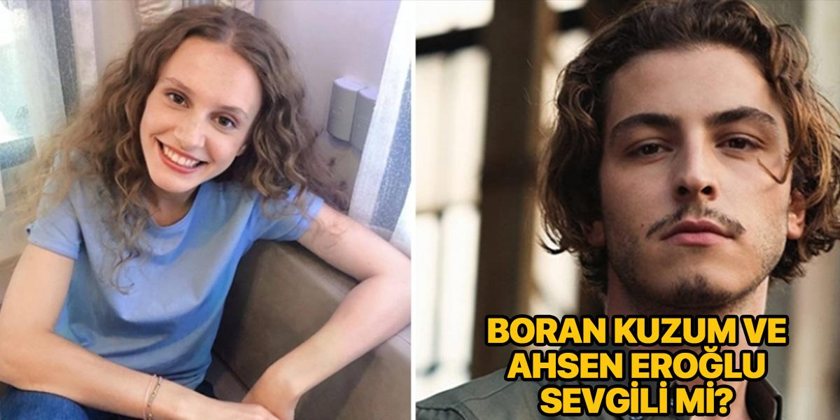 Boran Kuzum ve Ahsen Eroğlu sevgili mi?   Boran Kuzum kimdir?   Ahsen Eroğlu kimdir?