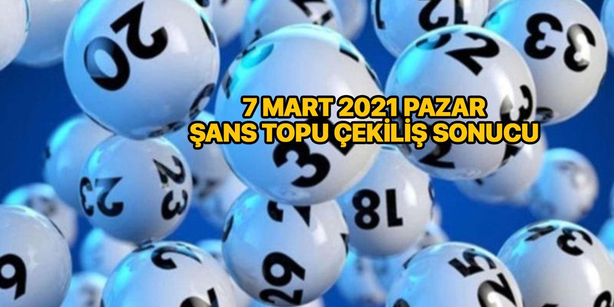 Şans Topu çekiliş sonuçları 7 Mart 2021 | Milli Piyango İdaresi