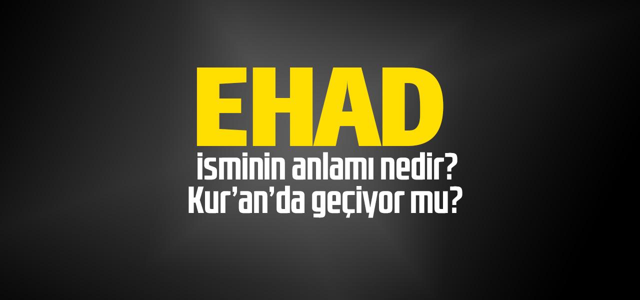 Ehad isminin anlamı nedir, Ehad ne demektir? Kuranda geçiyor mu?