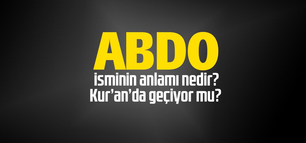 Abdo isminin anlamı nedir, Abdo ne demektir? Kuranda geçiyor mu?
