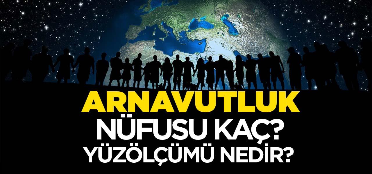 Arnavutluk'un Nüfusu ve Yüzölçümü Kaçtır? Arnavutluk'un Haritadaki yeri, Konumu Nedir?