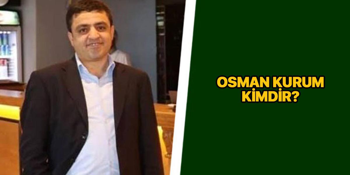Osman Kurum kimdir?   Osman Kurum görevden neden uzaklaştırıldı?