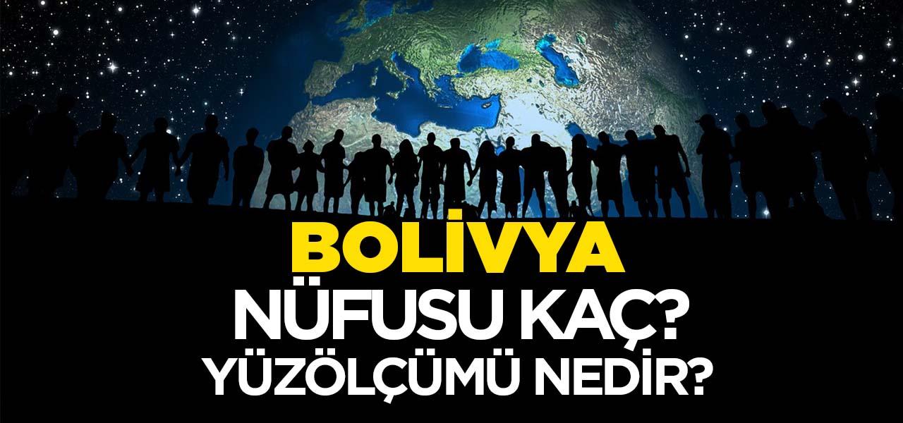 Bolivya'nın Nüfusu ve Yüzölçümü Kaçtır? Bolivya'nın Haritadaki yeri, Konumu Nedir?