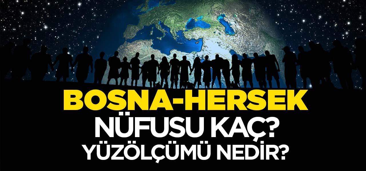 Bosna-Hersek'in Nüfusu ve Yüzölçümü Kaçtır? Bosna-Hersek'in Haritadaki yeri, Konumu Nedir?