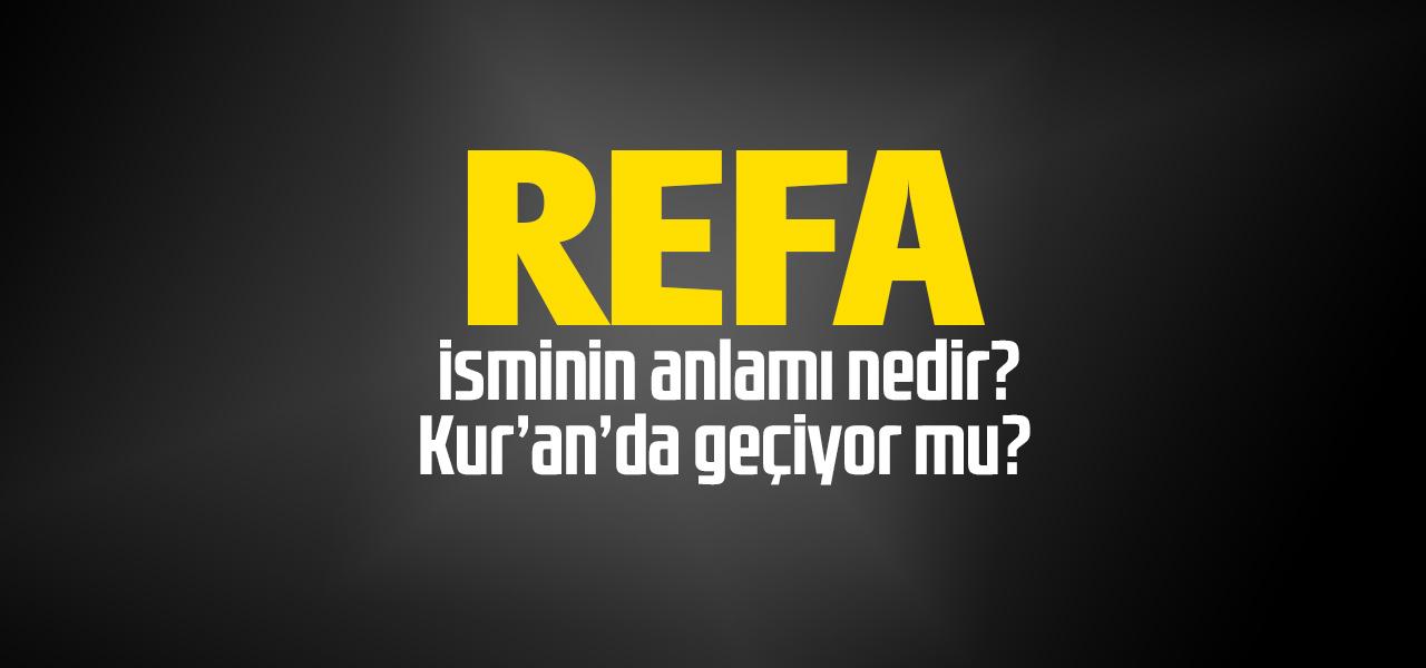 Refa isminin anlamı nedir, Refa ne demektir? Kuranda geçiyor mu?