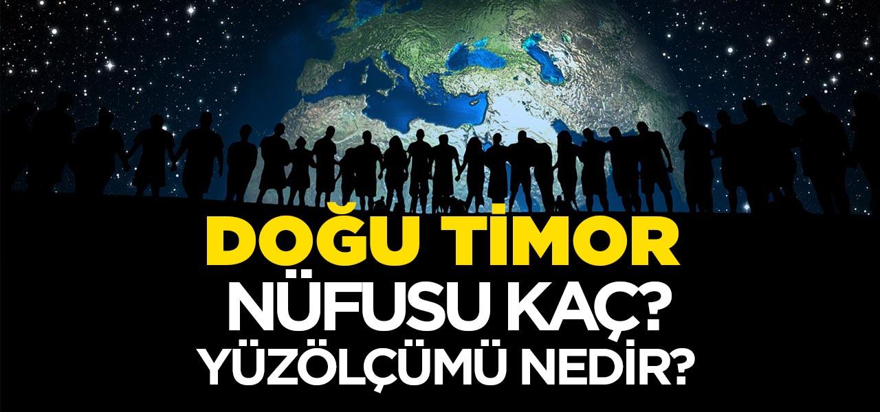 Doğu Timor'un Nüfusu ve Yüzölçümü Kaçtır? Doğu Timor'unHaritadaki yeri, Konumu Nedir?