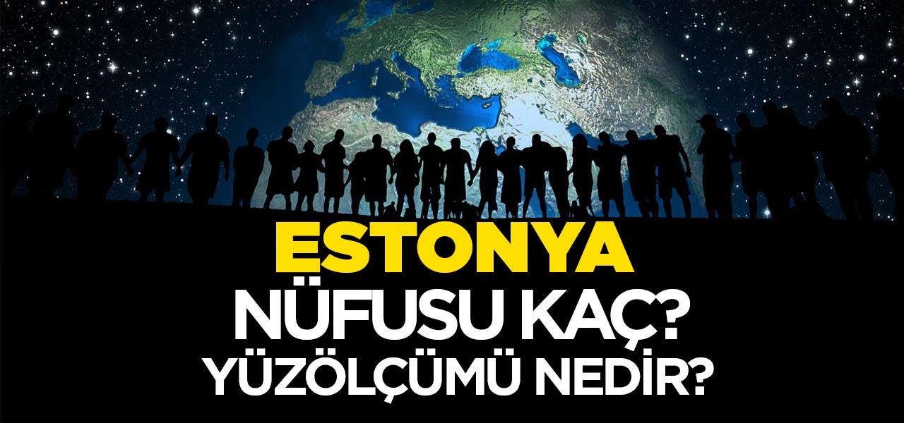 Estonya'nın Nüfusu ve Yüzölçümü Kaçtır? Estonya'nın Haritadaki yeri, Konumu Nedir?