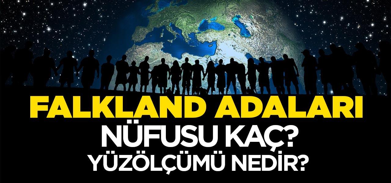 Falkland Adaları (Malvinas Adaları)'nın Nüfusu ve Yüzölçümü Kaçtır? Falkland Adaları (Malvinas Adaları)'nın Haritadaki yeri, Konumu Nedir?