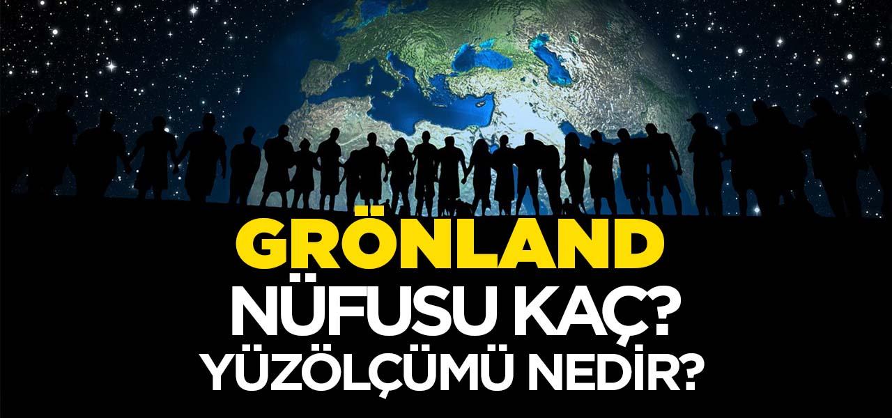 Grönland'ın Nüfusu ve Yüzölçümü Kaçtır? Grönland'ın Haritadaki yeri, Konumu Nedir?