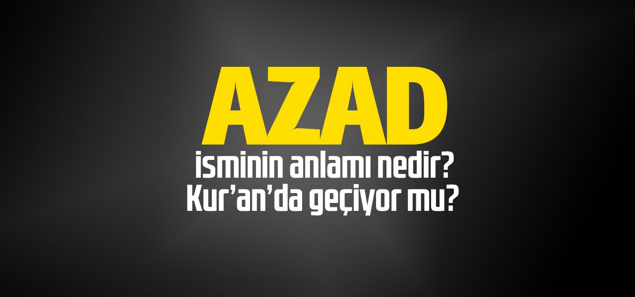 Azad isminin anlamı nedir, Azad ne demektir? Kuranda geçiyor mu?