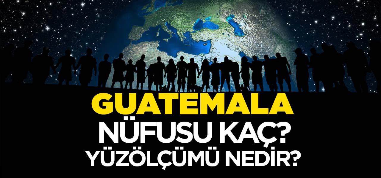 Guatemala'nın Nüfusu ve Yüzölçümü Kaçtır? Guatemala'nın Haritadaki yeri, Konumu Nedir?