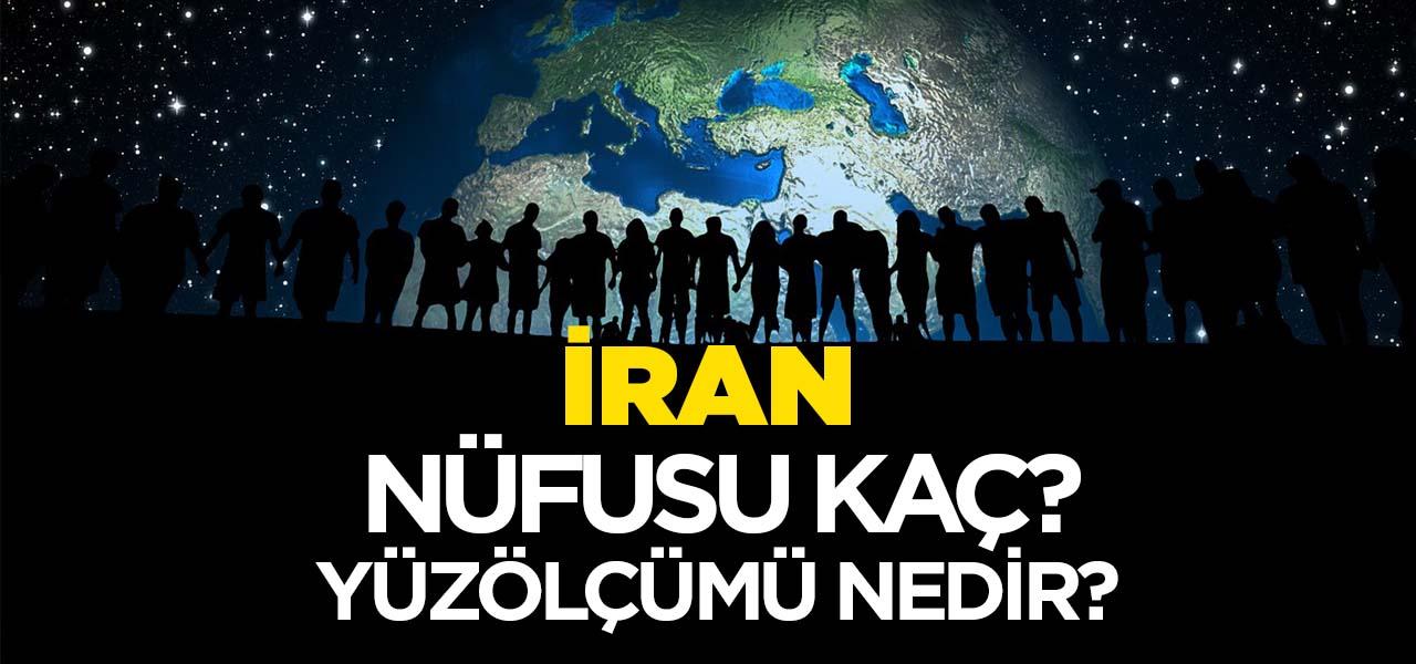 İran'ın Nüfusu ve Yüzölçümü Kaçtır? İran'ın Haritadaki yeri, Konumu Nedir?