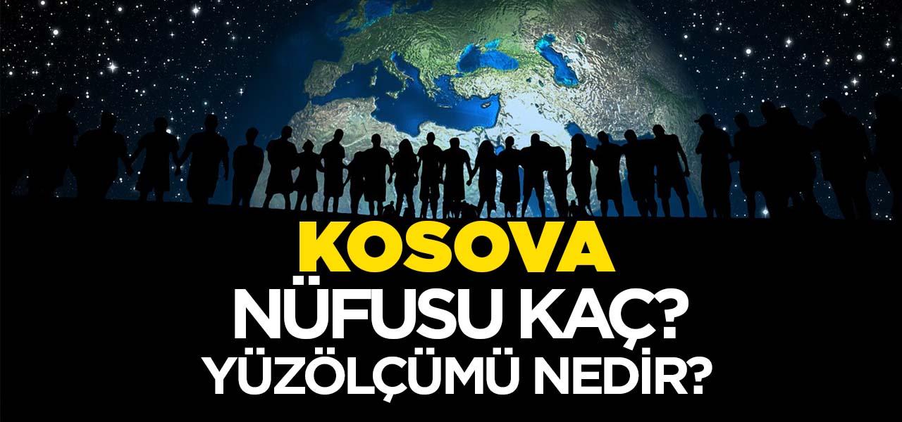 Kosova'nın Nüfusu ve Yüzölçümü Kaçtır? Kosova'nın Haritadaki yeri, Konumu Nedir?