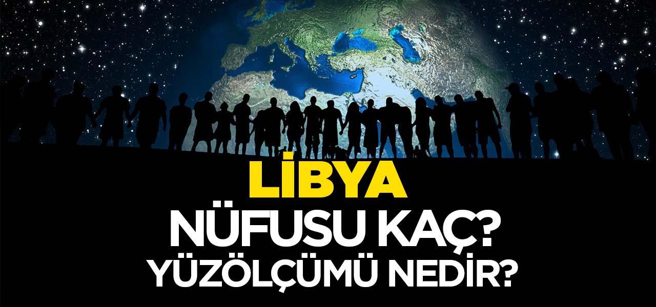 Libya'nın Nüfusu ve Yüzölçümü Kaçtır? Libya'nın Haritadaki yeri, Konumu Nedir?