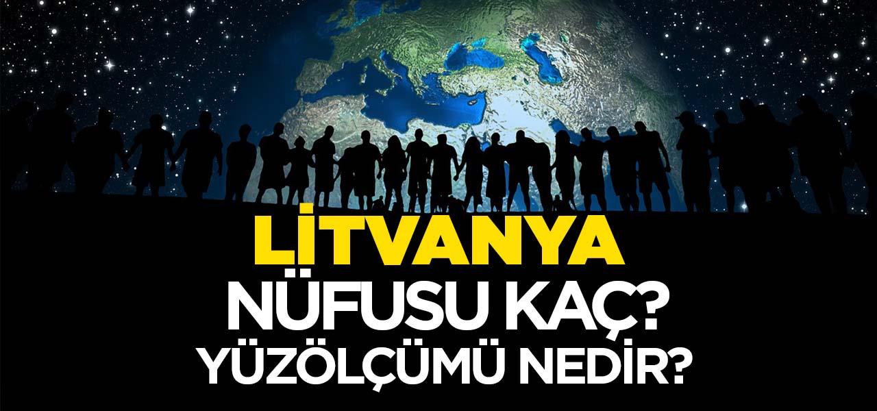 Litvanya'nın Nüfusu ve Yüzölçümü Kaçtır? Litvanya'nın Haritadaki yeri, Konumu Nedir?