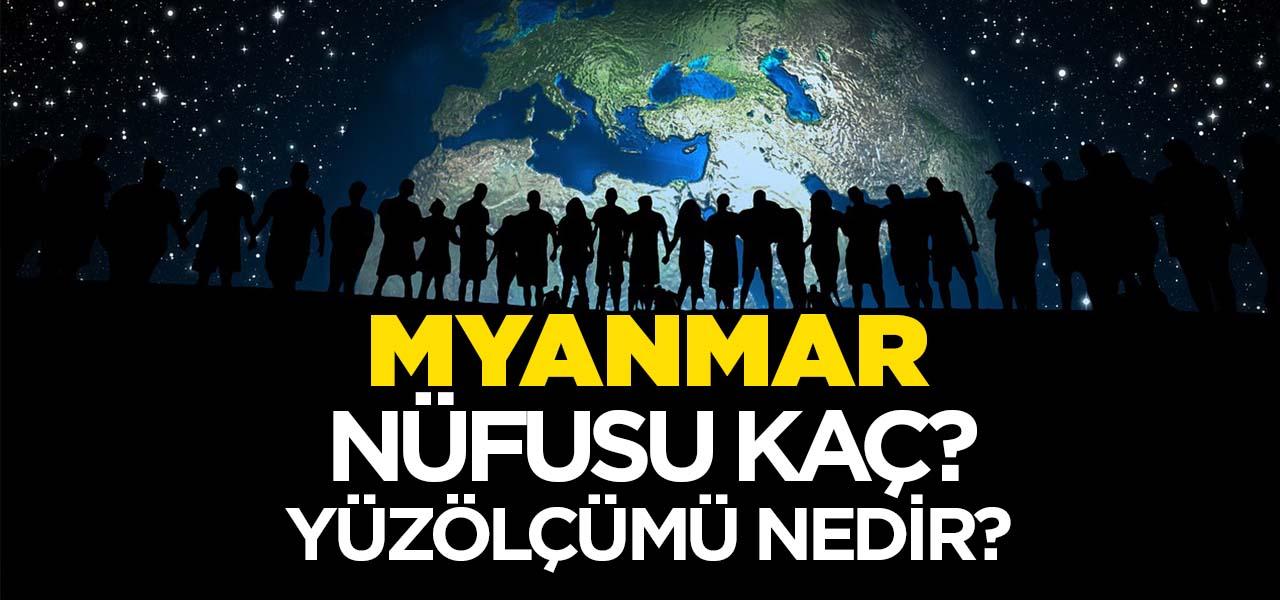 Myanmar (Burma)'nın Nüfusu ve Yüzölçümü Kaçtır? Myanmar (Burma)'nın Haritadaki yeri, Konumu Nedir?