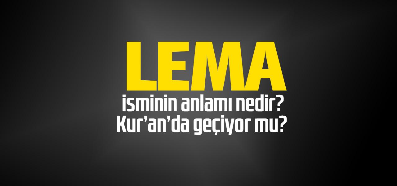 Lema isminin anlamı nedir, Lema ne demektir? Kuranda geçiyor mu?