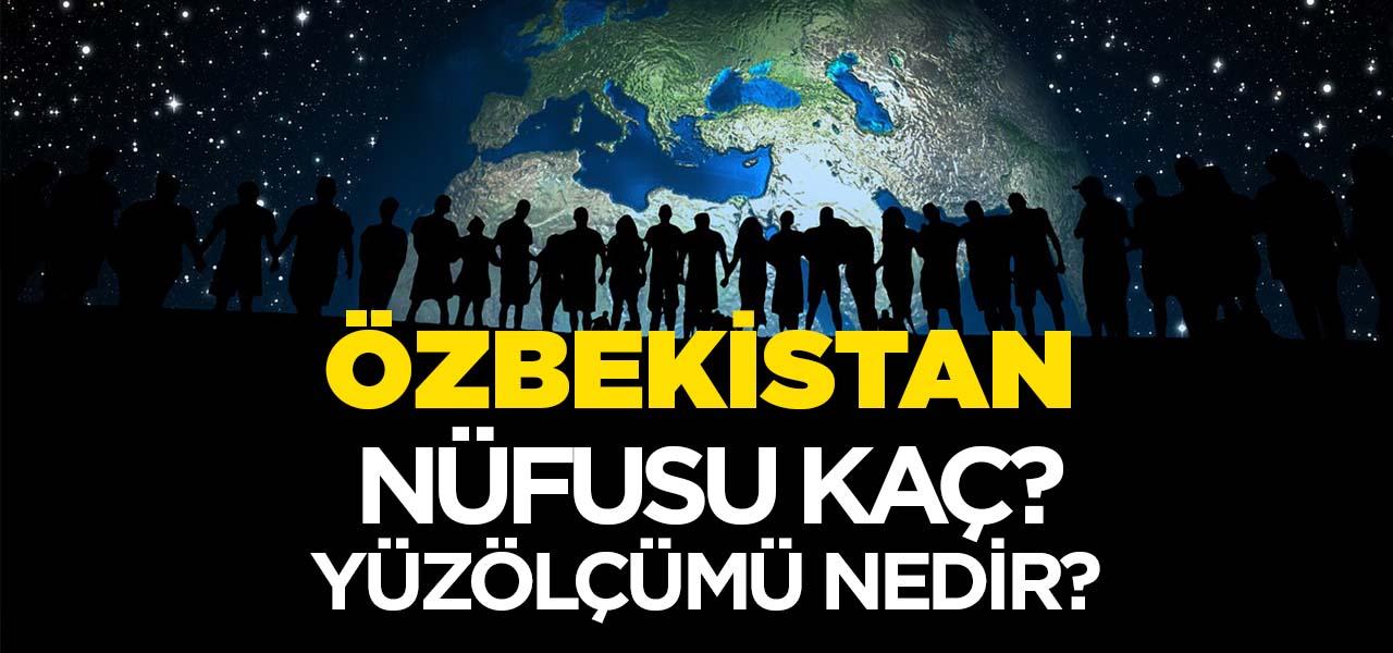 Özbekistan'ın Nüfusu ve Yüzölçümü Kaçtır? Özbekistan'ın Haritadaki yeri, Konumu Nedir?