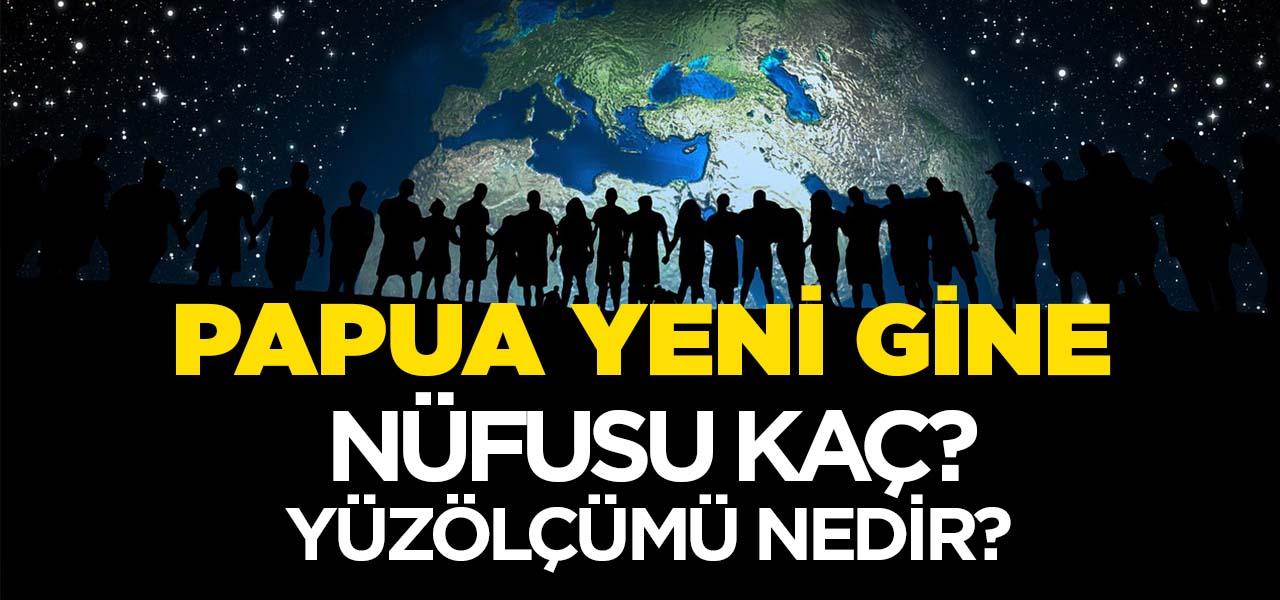 Papua Yeni Gine'nin Nüfusu ve Yüzölçümü Kaçtır? Papua Yeni Gine'nin Haritadaki yeri, Konumu Nedir?