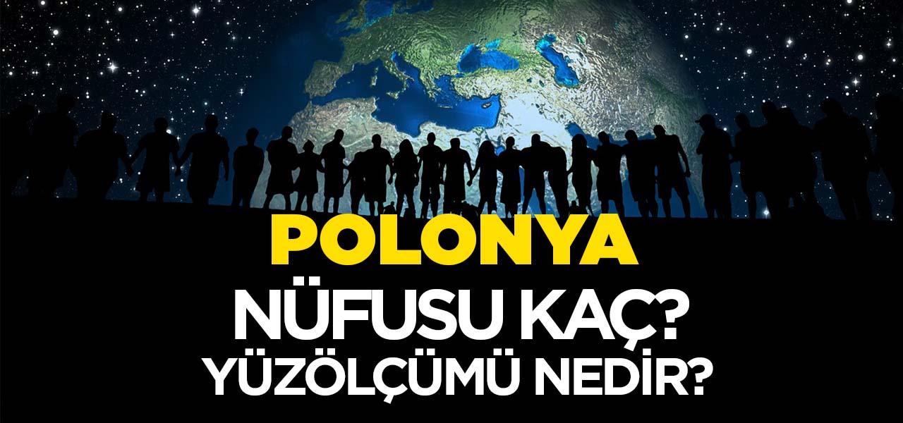 Polonya'nın Nüfusu ve Yüzölçümü Kaçtır? Polonya'nın Haritadaki yeri, Konumu Nedir?