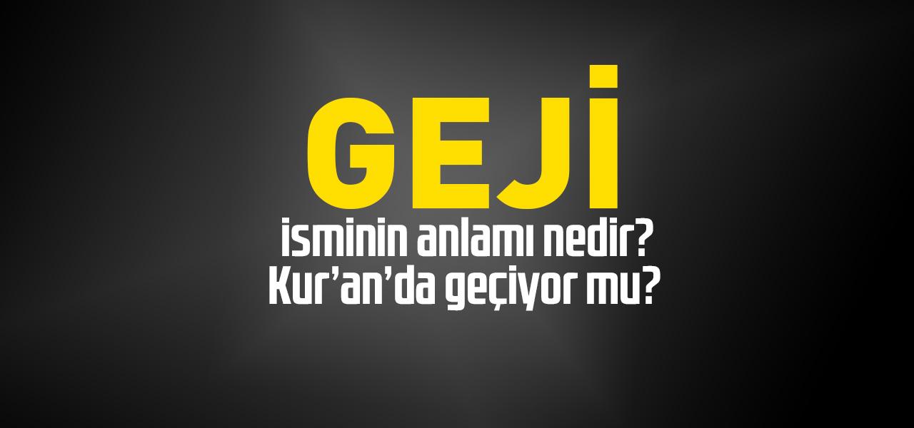 Geji isminin anlamı nedir, Geji ne demektir? Kuranda geçiyor mu?