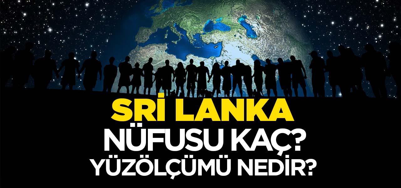 Sri Lanka'nın Nüfusu ve Yüzölçümü Kaçtır? Sri Lanka'nın Haritadaki yeri, Konumu Nedir?