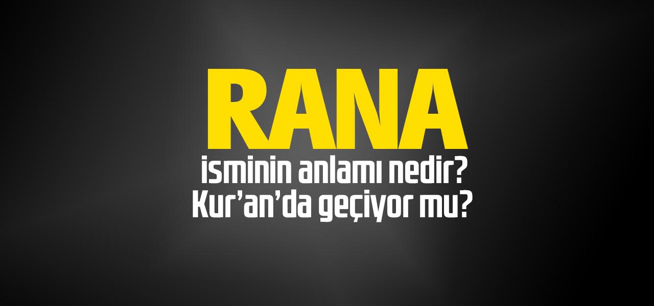 Rana isminin anlamı nedir, Rana ne demektir? Kuranda geçiyor mu?