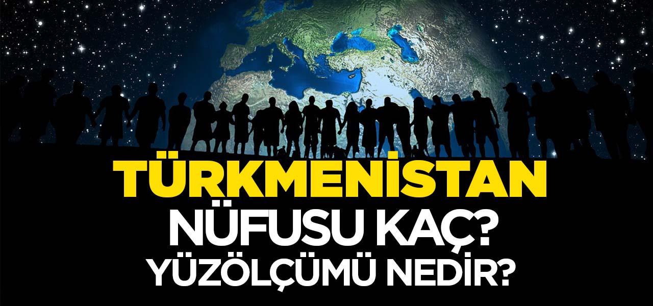 Türkmenistan'ın Nüfusu ve Yüzölçümü Kaçtır? Türkmenistan'ın Haritadaki yeri, Konumu Nedir?