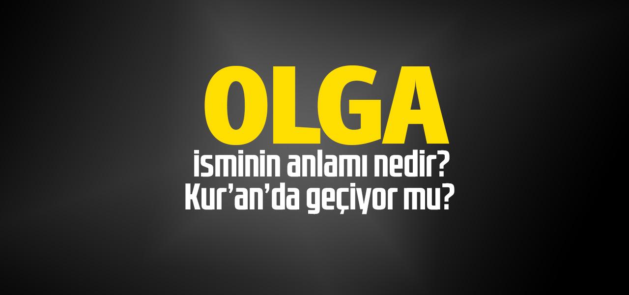 Olga isminin anlamı nedir, Olga ne demektir? Kuranda geçiyor mu?