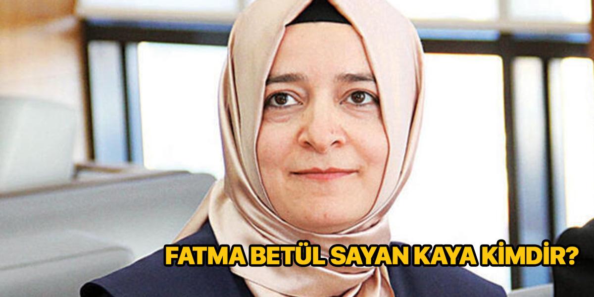 AK Parti MKYK üyesi Fatma Betül Sayan Kaya kimdir? Kaç yaşında? Nereli?