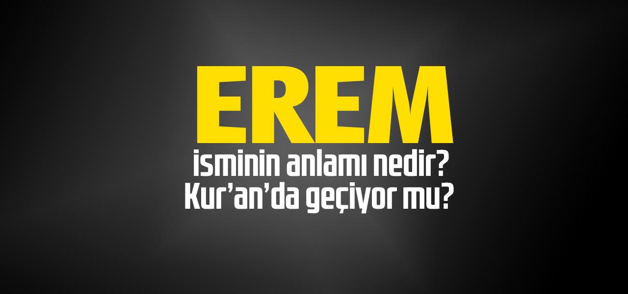 Erem isminin anlamı nedir, Erem ne demektir? Kuranda geçiyor mu?