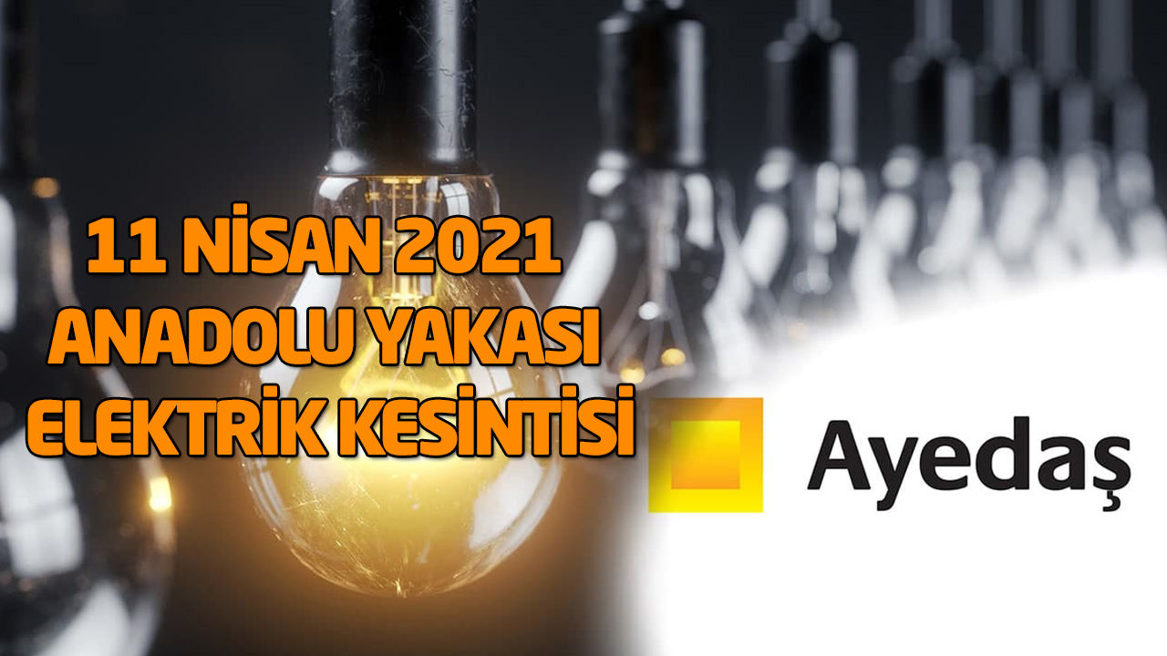 11 Nisan Pazar Elektrik kesintisi AYEDAŞ
