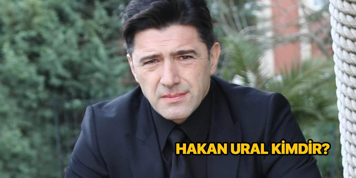 Hakan Ural kimdir? Nereli ve kaç yaşında? |  Hakan Ural ne mezunu? | Hakan Ural askerlik yaptı mı?