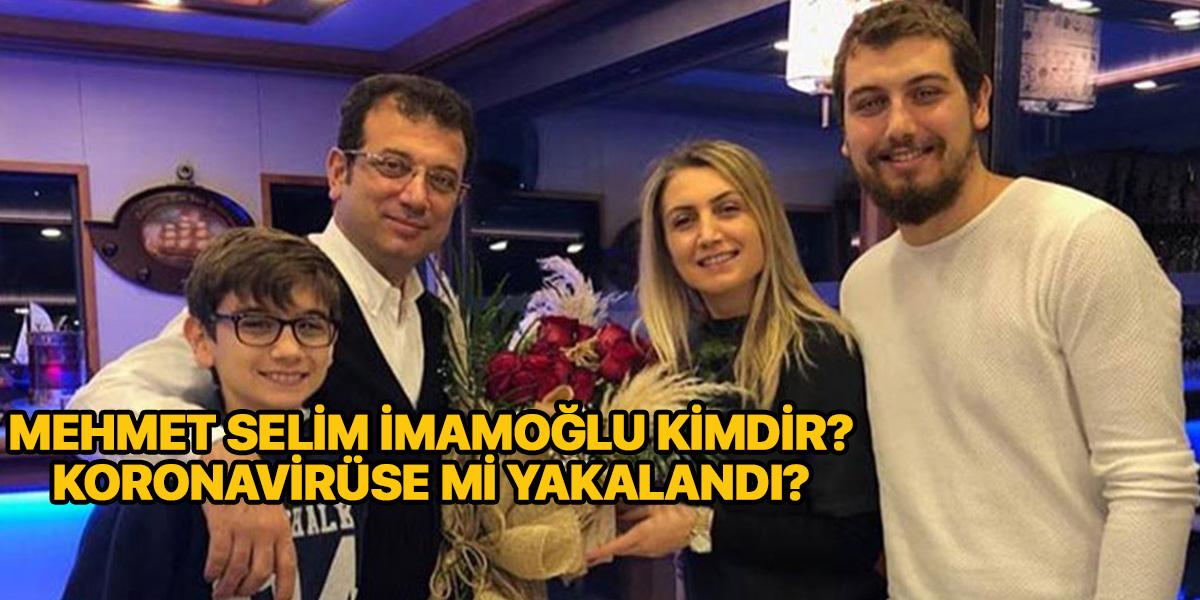 Mehmet Selim İmamoğlu kimdir? | Mehmet Selim İmamoğlu koronavirüse mi yakalandı? Sağlık durumu nasıl?