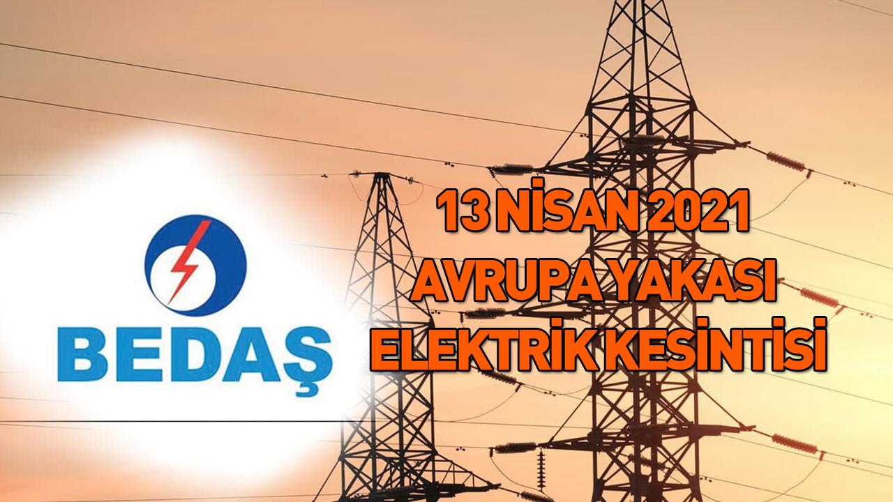 Elektrik kesintisi 13 Nisan Salı 2021 BEDAŞ