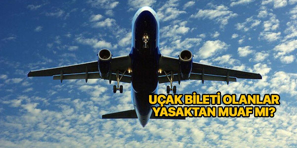 Uçak bileti olanlar yasaktan muaf mı?   Seyahat belgesi nasıl alınır?