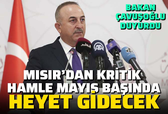 SON DAKİKA! Bakan Çavuşoğlu'ndan Mısır açıklaması: Mayıs başında heyet gidecek!