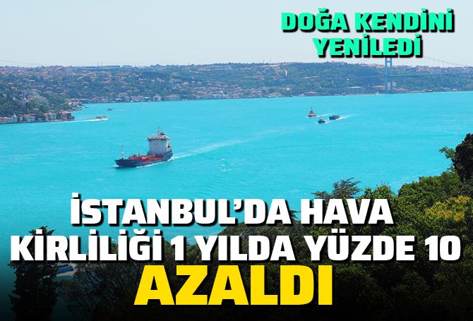İnsanlar eve kapanınca doğa kendini temizledi! İstanbul'da hava kirliliği bir yılda yüzde 10 azaldı