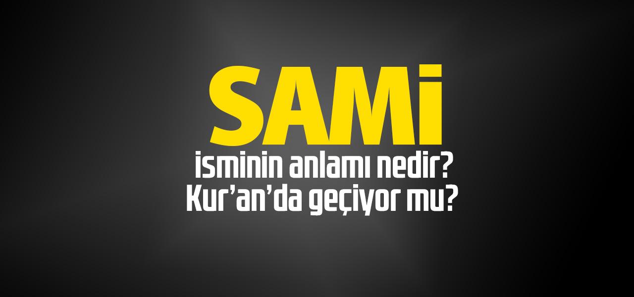 Sami isminin anlamı nedir, Sami ne demektir? Kuranda geçiyor mu?