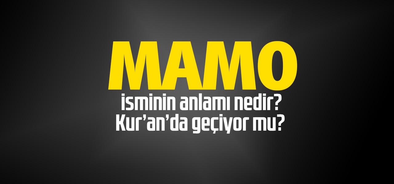 Mamo isminin anlamı nedir, Mamo ne demektir? Kuranda geçiyor mu?