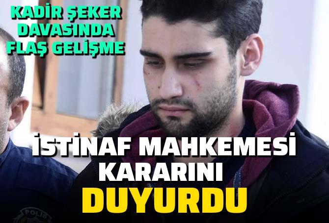 Kadir Şeker davasında flaş gelişme: İstinaf Mahkemesi 12 yıl 6 aylık cezayı onayladı!