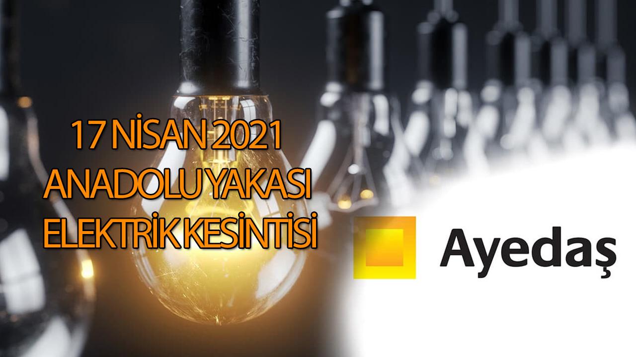 Elektrik kesintisi İstanbul 17 Nisan 2021 Cumartesi AYEDAŞ