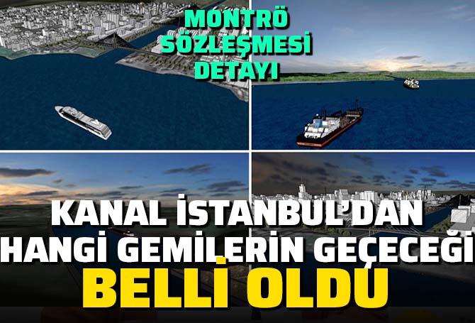 Kanal İstanbul'dan hangi gemilerin geçeceği belli oldu! Montrö Boğazlar Sözleşmesi detayı...